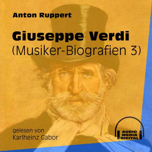 Hoerbuch Giuseppe Verdi - Musiker-Biografien, Folge 3 - Anton Ruppert - Karlheinz Gabor