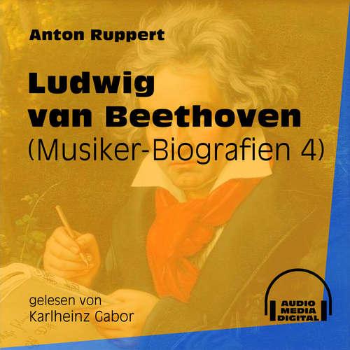 Hoerbuch Ludwig van Beethoven - Musiker-Biografien, Folge 4 - Anton Ruppert - Karlheinz Gabor