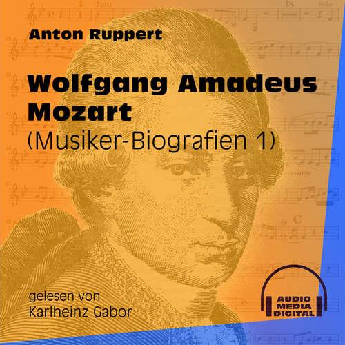Hoerbuch Wolfgang Amadeus Mozart - Musiker-Biografien, Folge 1 - Anton Ruppert - Karlheinz Gabor