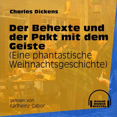 Hoerbuch Der Behexte und der Pakt mit dem Geiste - Eine phantastische Weihnachtsgeschichte - Charles Dickens - Karlheinz Gabor