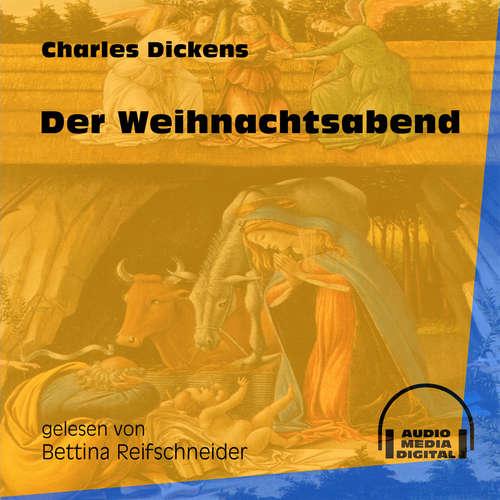 Hoerbuch Der Weihnachtsabend - Charles Dickens - Bettina Reifschneider