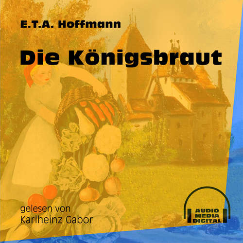 Hoerbuch Die Königsbraut - E.T.A. Hoffmann - Karlheinz Gabor