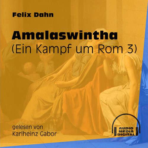 Hoerbuch Amalaswintha - Ein Kampf um Rom, Buch 3 - Felix Dahn - Karlheinz Gabor