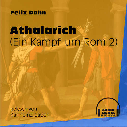 Hoerbuch Athalarich - Ein Kampf um Rom, Buch 2 - Felix Dahn - Karlheinz Gabor