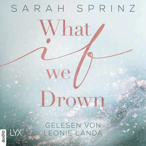 Hoerbuch What if we Drown - What-If-Trilogie, Teil 1 - Sarah Sprinz - Leonie Landa