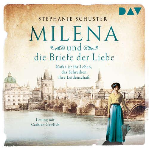 Hoerbuch Milena und die Briefe der Liebe. Kafka ist ihr Leben, das Schreiben ihre Leidenschaft - Stephanie Schuster - Cathlen Gawlich