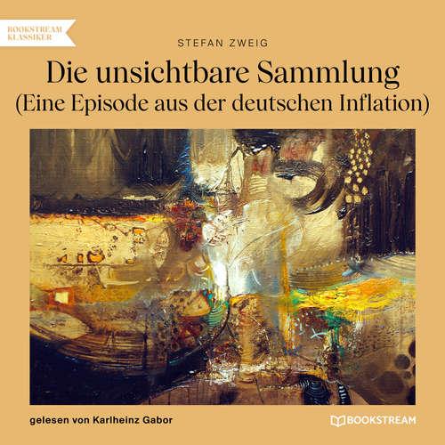 Hoerbuch Die unsichtbare Sammlung - Eine Episode aus der deutschen Inflation - Stefan Zweig - Karlheinz Gabor