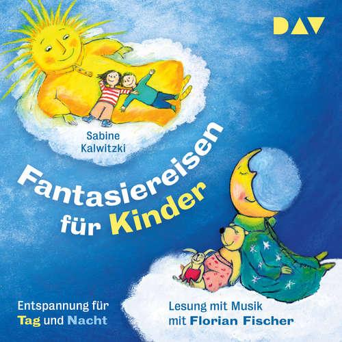 Hoerbuch Fantasiereisen für Kinder - Entspannung für Tag und Nacht - Sabine Kalwitzki - Florian Fischer