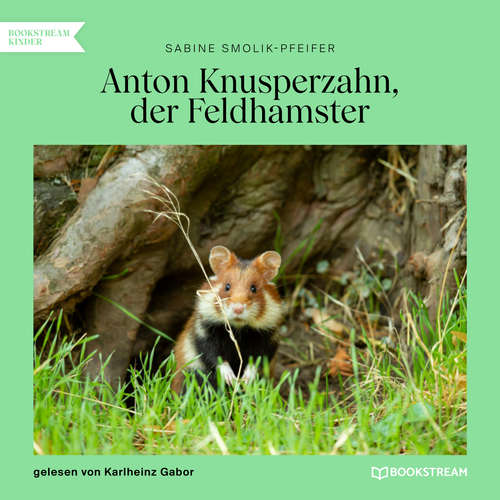 Hoerbuch Anton Knusperzahn, der Feldhamster - Sabine Smolik-Pfeifer - Karlheinz Gabor