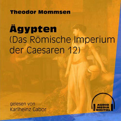 Hoerbuch Das Römische Imperium der Caesaren, Band 12: Ägypten - Theodor Mommsen - Karlheinz Gabor