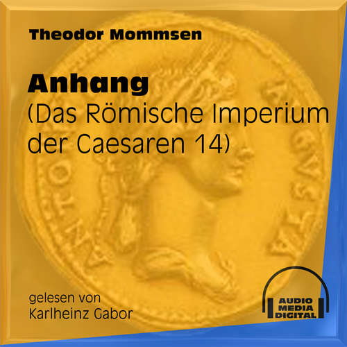 Hoerbuch Das Römische Imperium der Caesaren, Band 14: Anhang - Theodor Mommsen - Karlheinz Gabor
