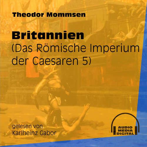 Hoerbuch Das Römische Imperium der Caesaren, Band 5: Britannien - Theodor Mommsen - Karlheinz Gabor