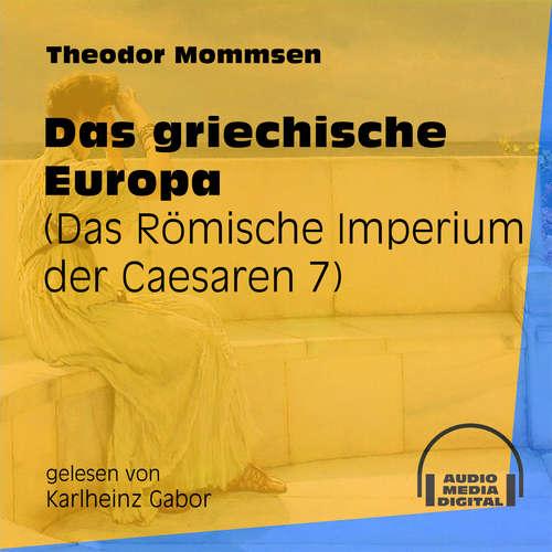 Hoerbuch Das Römische Imperium der Caesaren, Band 7: Das griechische Europa - Theodor Mommsen - Karlheinz Gabor
