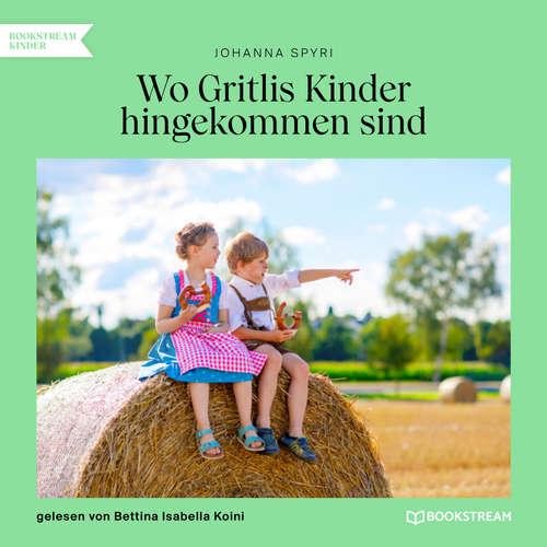 Hoerbuch Wo Gritlis Kinder hingekommen sind - Johanna Spyri - Bettina Isabella Koini