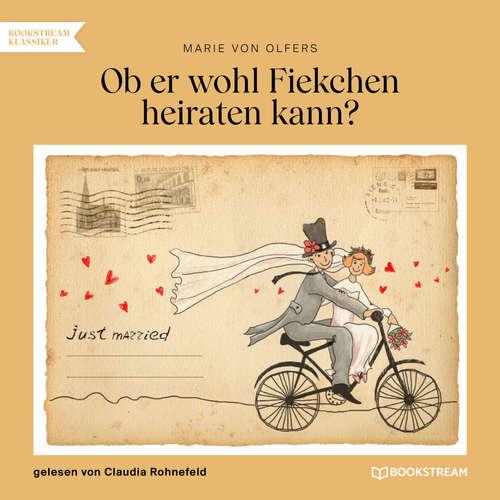 Hoerbuch Ob er wohl Fiekchen heiraten kann - Marie von Olfers - Claudia Rohnefeld