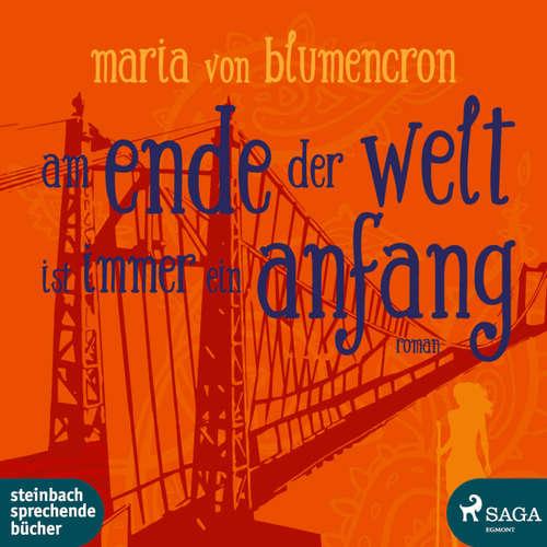 Hoerbuch Am Ende der Welt ist immer ein Anfang - Maria von Blumencron - Maria von Blumencron