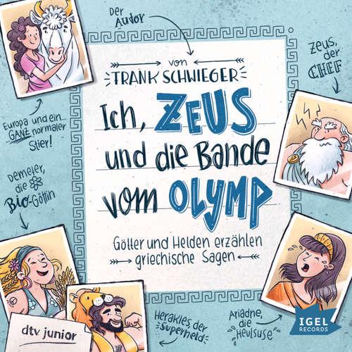 Hoerbuch Ich, Zeus, und die Bande vom Olymp. Götter und Helden erzählen griechische Sagen - Frank Schwieger - Friedhelm Ptok