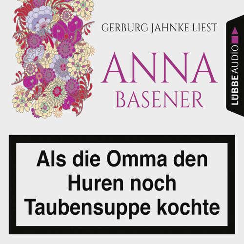 Hoerbuch Als die Omma den Huren noch Taubensuppe kochte - Anna Basener - Gerburg Jahnke