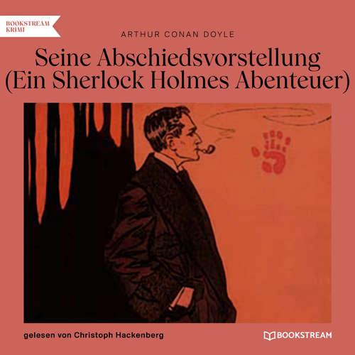 Hoerbuch Seine Abschiedsvorstellung - Ein Sherlock Holmes Abenteuer - Arthur Conan Doyle - Christoph Hackenberg