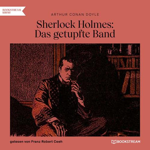 Hoerbuch Sherlock Holmes: Das getupfte Band - Arthur Conan Doyle - Franz Robert Ceeh