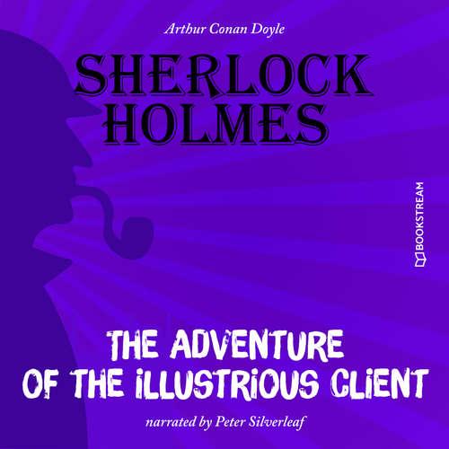 Audiobook The Adventure of the Illustrious Client - Arthur Conan Doyle - Peter Silverleaf