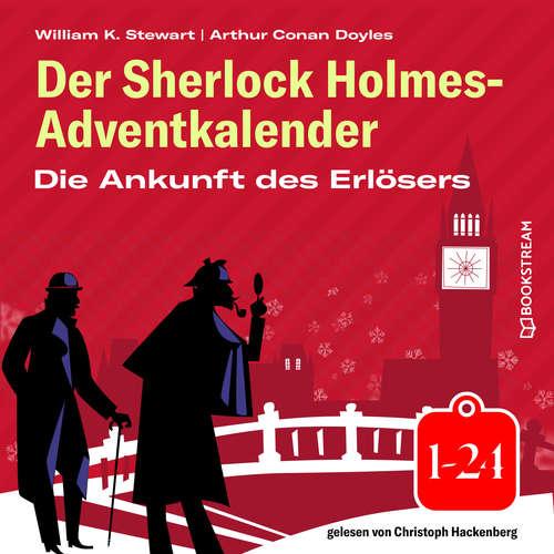 Hoerbuch Die Ankunft des Erlösers - Der Sherlock Holmes-Adventkalender 1-24 - Arthur Conan Doyle - Christoph Hackenberg