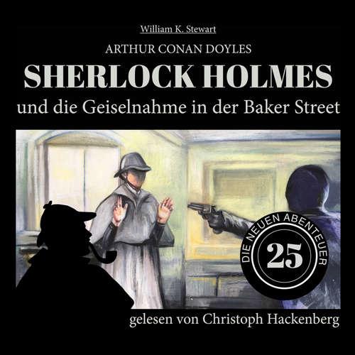 Hoerbuch Sherlock Holmes und die Geiselnahme in der Baker Street - Die neuen Abenteuer, Folge 25 - Arthur Conan Doyle - Christoph Hackenberg