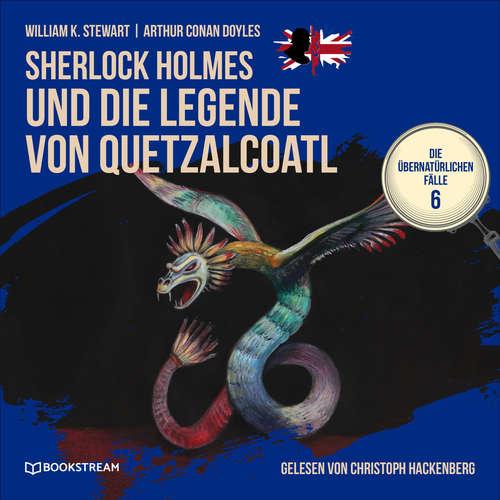 Hoerbuch Sherlock Holmes und die Legende von Quetzalcoatl - Die übernatürlichen Fälle, Folge 6 - Arthur Conan Doyle - Christoph Hackenberg