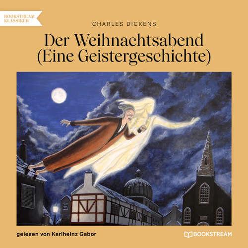 Hoerbuch Der Weihnachtsabend - Eine Geistergeschichte - Charles Dickens - Karlheinz Gabor