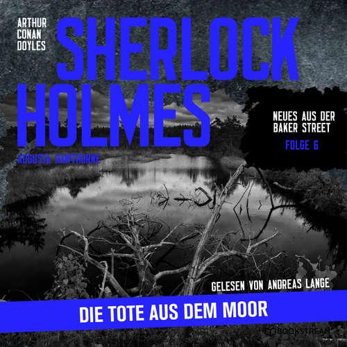 Hoerbuch Sherlock Holmes: Die Tote aus dem Moor - Neues aus der Baker Street, Folge 6 - Arthur Conan Doyle - Andreas Lange