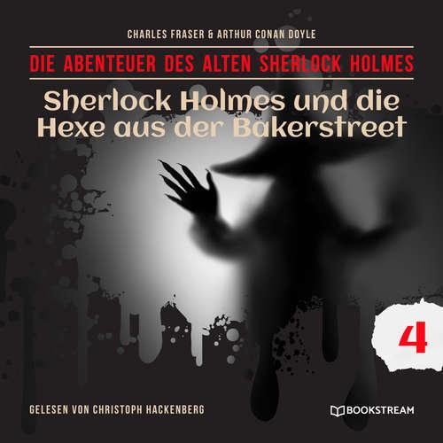 Hoerbuch Sherlock Holmes und die Hexe aus der Bakerstreet - Die Abenteuer des alten Sherlock Holmes, Folge 4 - Arthur Conan Doyle - Christoph Hackenberg
