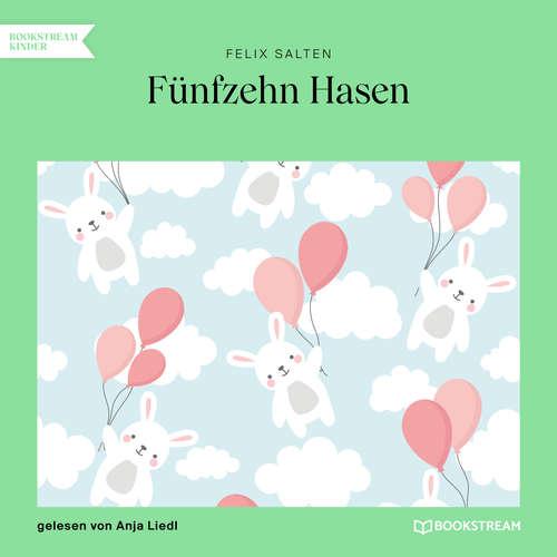 Hoerbuch Fünfzehn Hasen - Felix Salten - Anja Liedl