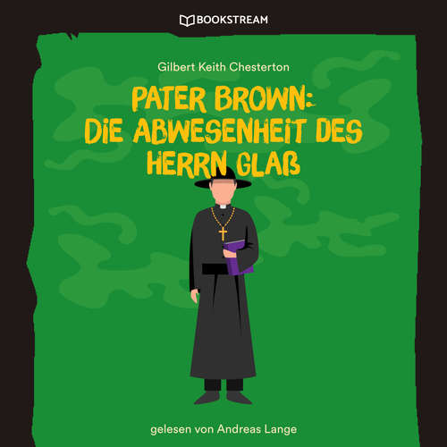 Hoerbuch Pater Brown: Die Abwesenheit des Herrn Glaß - Gilbert Keith Chesterton - Andreas Lange