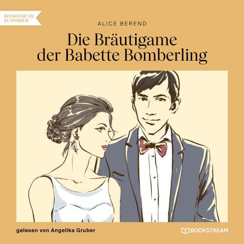 Hoerbuch Die Bräutigame der Babette Bomberling - Alice Berend - Angelika Gruber