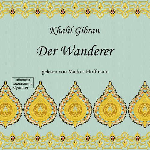 Hoerbuch Der Wanderer - Khalil Gibran - Markus Hoffmann