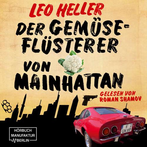 Hoerbuch Der Gemüseflüsterer von Mainhattan - Detektiv Jürgen McBride, Band 2 - Leo Heller - Roman Shamov