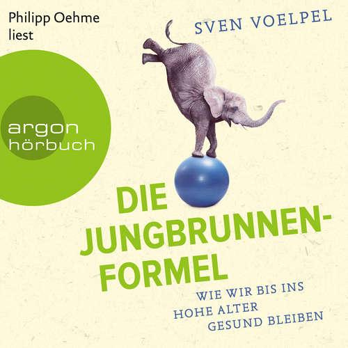Hoerbuch Die Jungbrunnen-Formel - Wie wir bis ins hohe Alter gesund bleiben - Sven Voelpel - Philipp Oehme