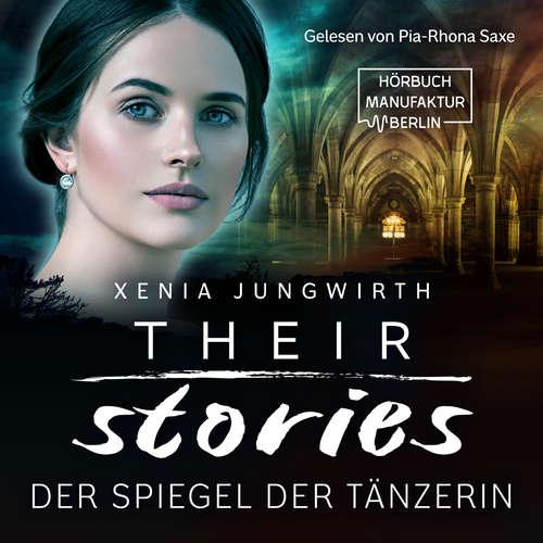 Hoerbuch Their Stories, Band 2: Der Spiegel der Tänzerin - Xenia Jungwirth - Pia-Rhona Saxe