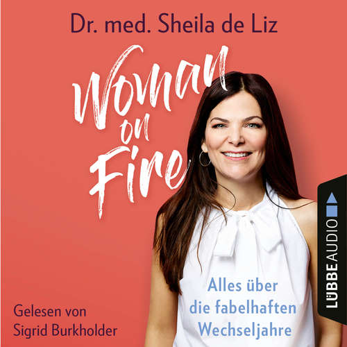 Hoerbuch Woman on Fire - Alles über die fabelhaften Wechseljahre - Sheila de Liz - Sigrid Burkholder