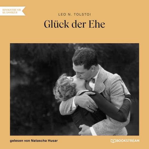 Hoerbuch Glück der Ehe - Leo N. Tolstoi - Natascha Husar