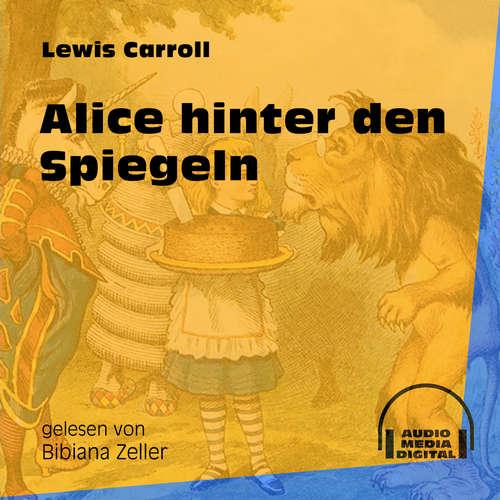 Hoerbuch Alice hinter den Spiegeln - Lewis Carroll - Bibiana Zeller