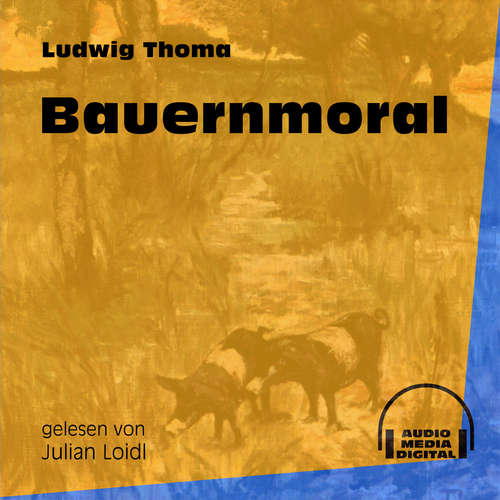 Hoerbuch Bauernmoral - Ludwig Thoma - Julian Loidl