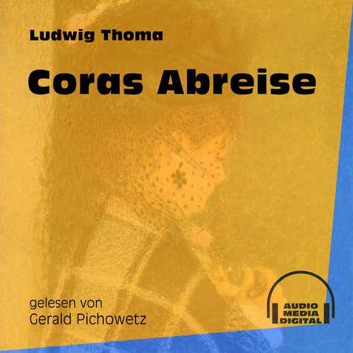 Hoerbuch Coras Abreise - Ludwig Thoma - Gerald Pichowetz