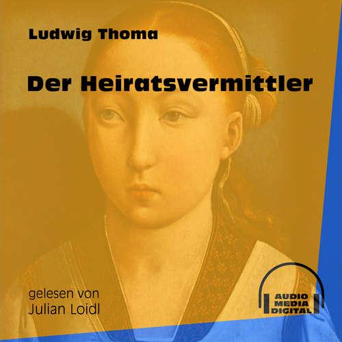Hoerbuch Der Heiratsvermittler - Ludwig Thoma - Julian Loidl