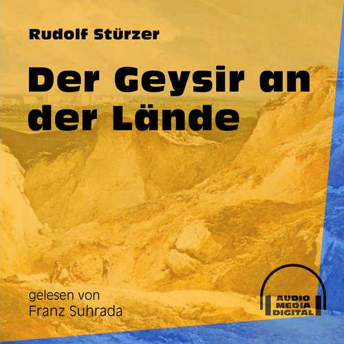 Hoerbuch Der Geysir an der Lände - Rudolf Stürzer - Franz Suhrada