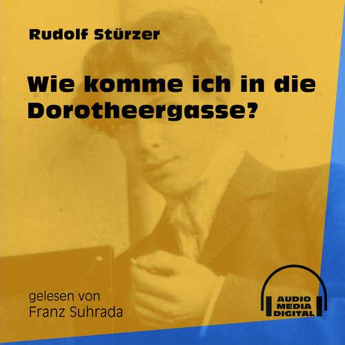 Hoerbuch Wie komme ich in die Dorotheergasse? - Rudolf Stürzer - Franz Suhrada