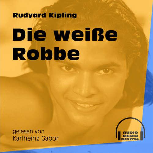 Hoerbuch Die weiße Robbe - Das Dschungelbuch, Band 2 - Rudyard Kipling - Karlheinz Gabor