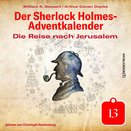 Hoerbuch Die Reise nach Jerusalem - Der Sherlock Holmes-Adventkalender, Tag 13 - Arthur Conan Doyle - Christoph Hackenberg