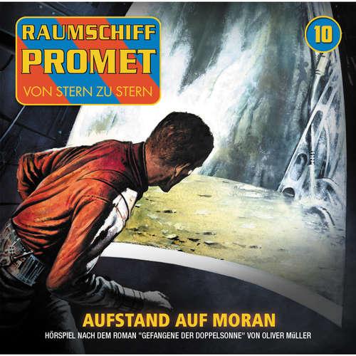 Hoerbuch Raumschiff Promet, Folge 10: Aufstand auf Moran - Oliver Müller - Florian Seigerschmidt