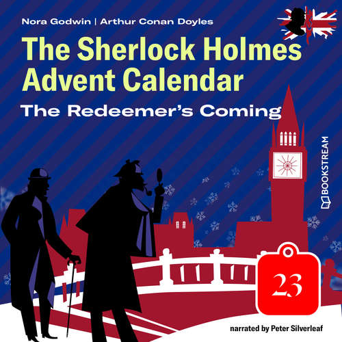 Audiobook The Redeemer's Coming - The Sherlock Holmes Advent Calendar, Day 23 - Arthur Conan Doyle - Peter Silverleaf